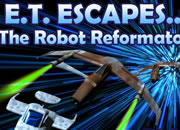 E.T. Escapes... The Robot Reformatory